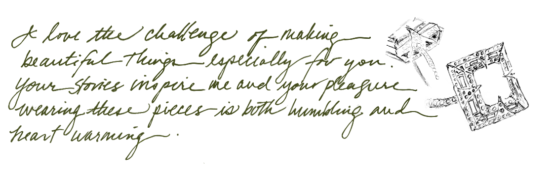 """Handwritten script that reads, """"I love the challenge of making beautiful things especially for you. Your stories inspire me and your pleasure wearing these pieces is both humbling and heartwarming."""""""