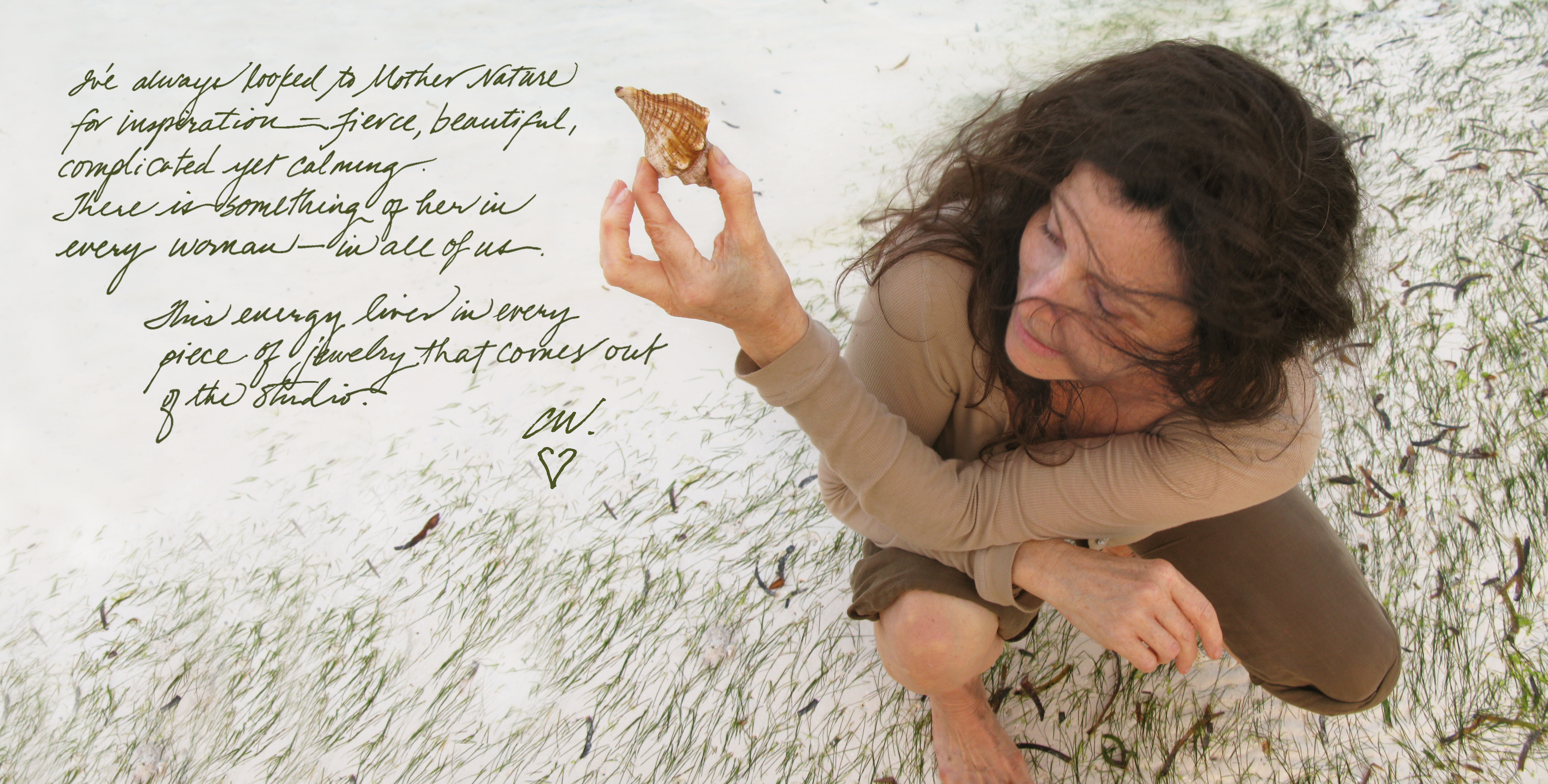 "Photo of Cathy Waterman at the beach holding a sea shell with a quote of her saying, ""I've always looked to Mother Nature for inspiration - fierce, beautiful, complicated yet calming. There is something of her in every woman - in all of us. This energy lives in every piece of jewelry that comes out of the studio. CW."""