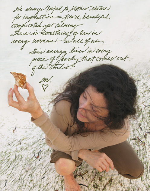 "Photo of Cathy Waterman sitting on the sand at the beach holding a seashell with a quote of her saying, ""I've always looked to Mother Nature for inspiration - fierce, beautiful, complicated yet calming. There is something of her in every woman - in all of us. This energy lives in every piece of jewelry that comes out of the studio. C.W."""