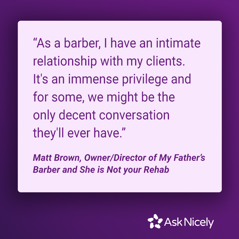 """""""As a barber, I have an intimate relationship with my clients. It's an immense privilege and for some, we might be the only decent conversation they'll ever have.�"""