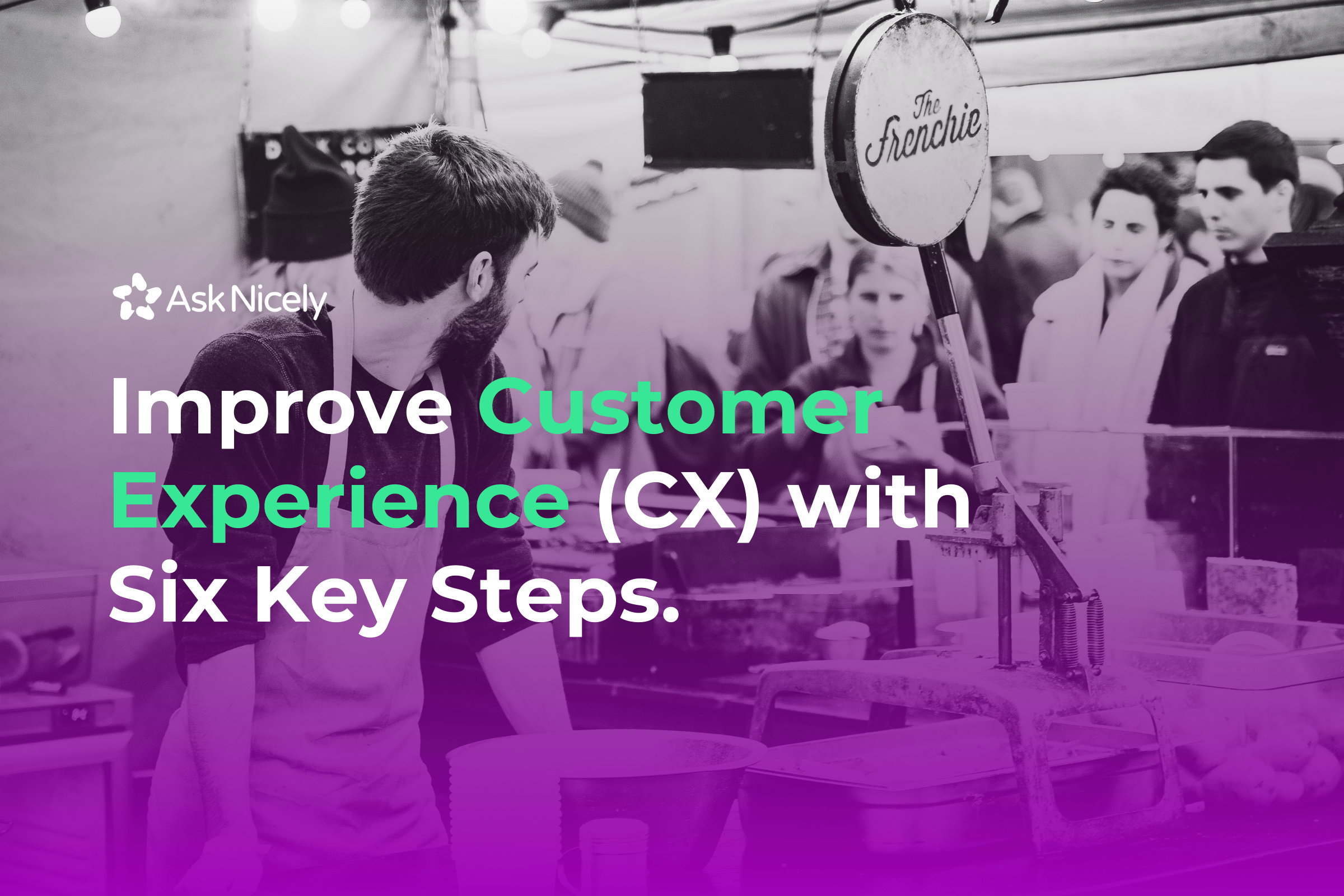 Improve Customer Experience (CX) with Six Key Steps