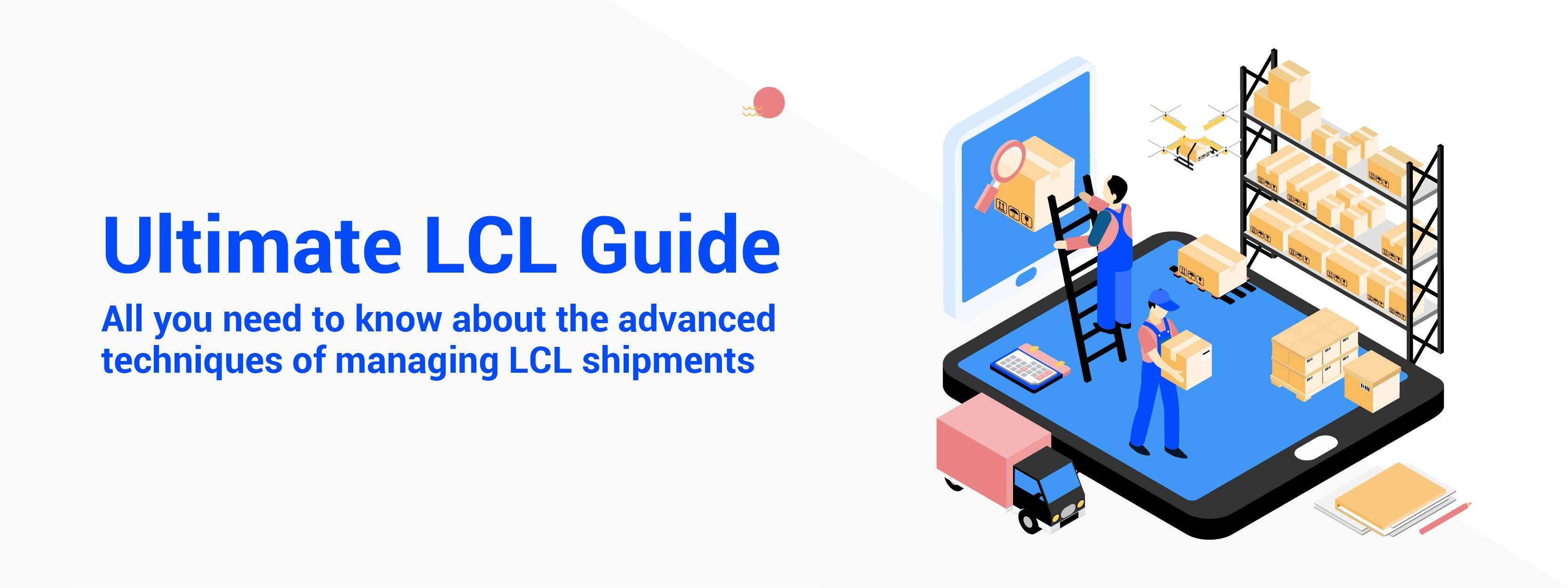 Complete Guide to LCL Shipping: Everything Exporters/Importers Need to Know