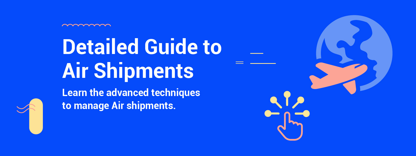 Complete Guide to Air Shipments: Everything Exporters/Importers Need to Know