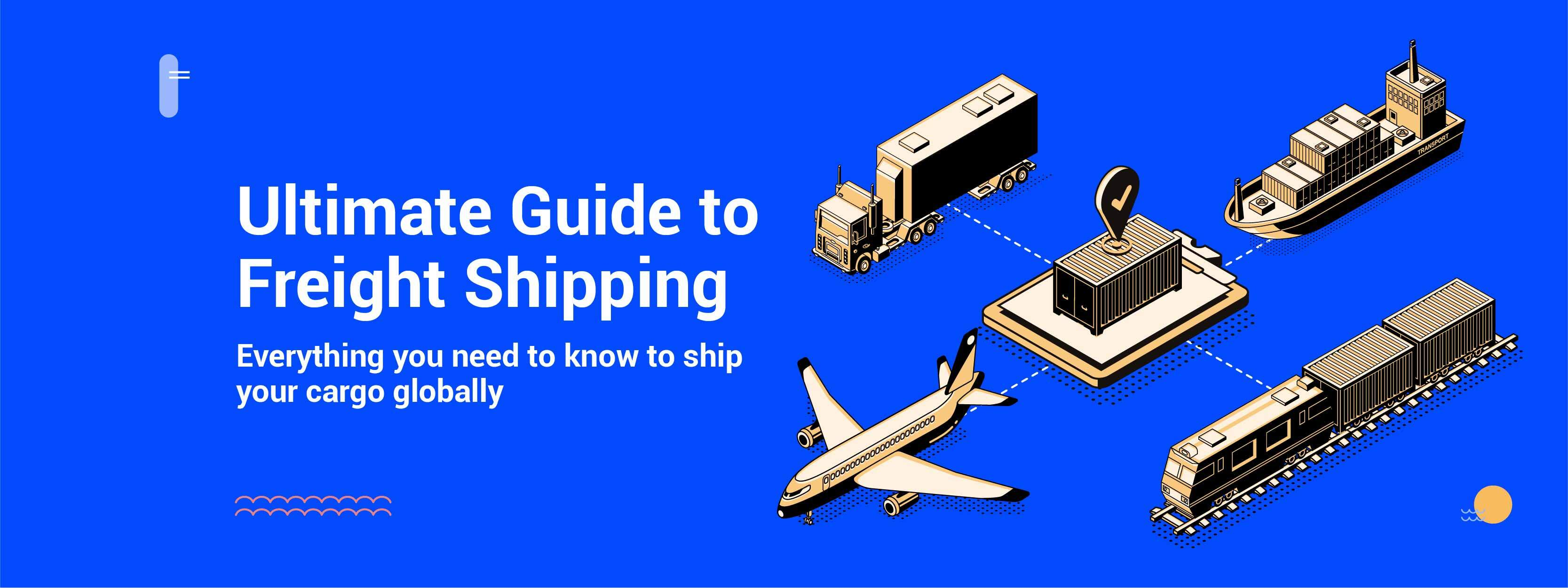 Complete Guide to Freight Shipping: What Exporters/Importers Need To Know