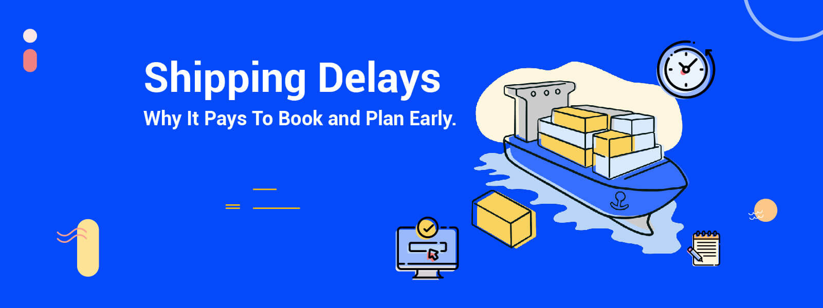 Shipping Delays, Bad for Business: Why It Pays To Book and Plan Early