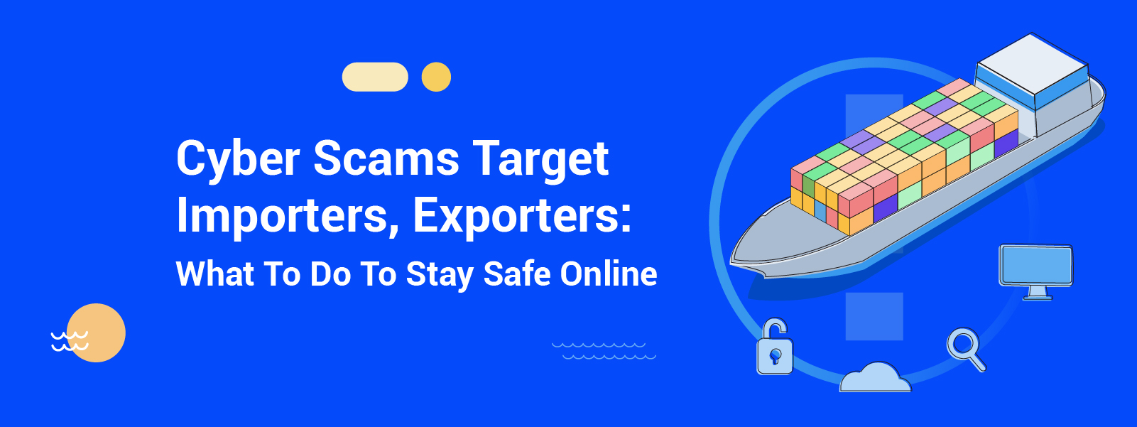 Cyber Scams Target Importers, Exporters: What To Do To Stay Safe Online