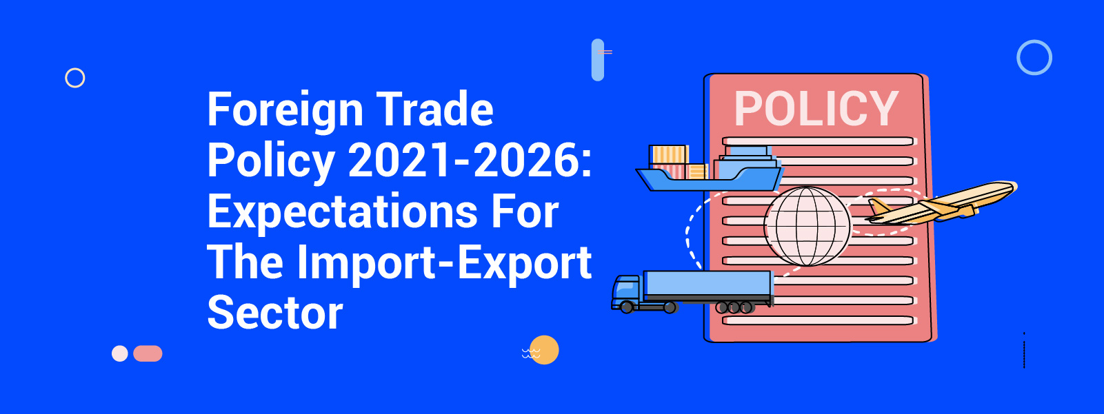 Foreign Trade Policy 2021-2026: Expectations For The Import-Export Sector