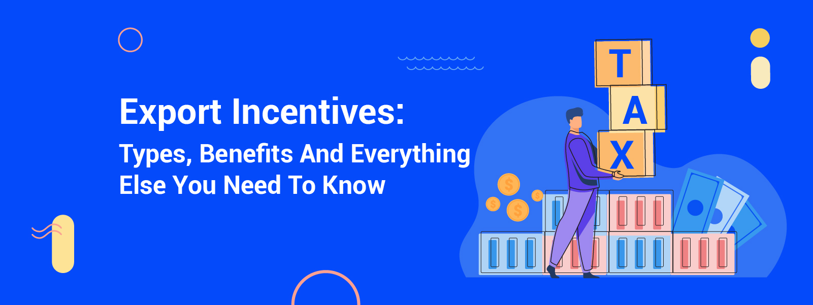 Export Incentives: Types, Benefits And Everything Else You Need To Know