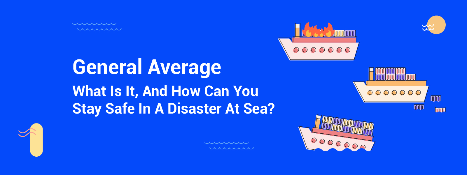 General Average: What Is It, And How Can You Stay Safe In A Disaster At Sea?