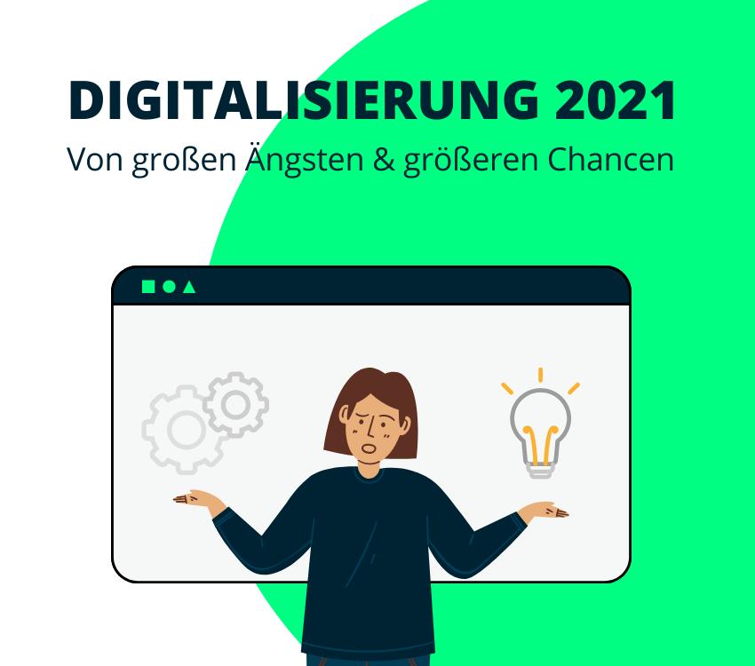 Digitalisierung 2021: Von großen Ängsten und größeren Chancen