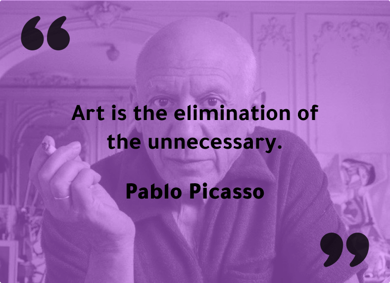 """2. """"Art is the elimination of the unnecessary."""" - Pablo Picasso"""