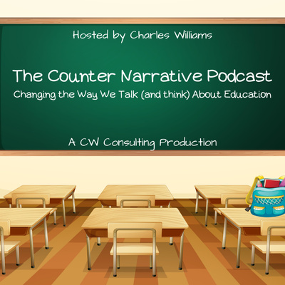 The Counter Narrative: Changing the Way We Talk (and think) About Education