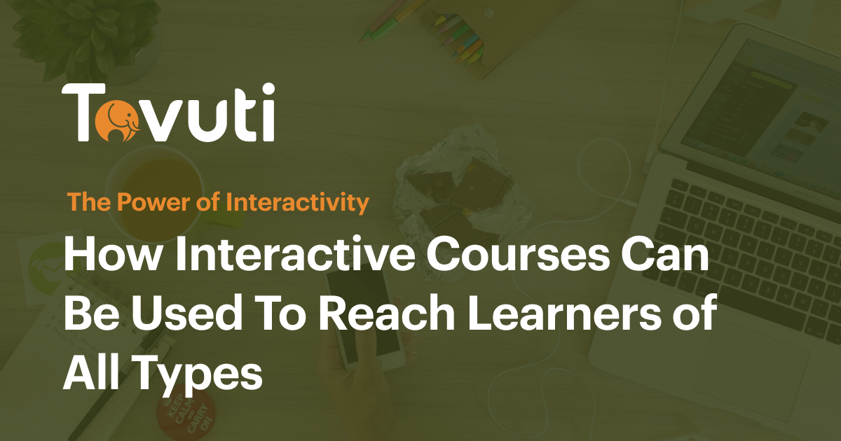 The Power of Interactivity: How Interactive Courses Can Be Used to Reach Learners of All Types