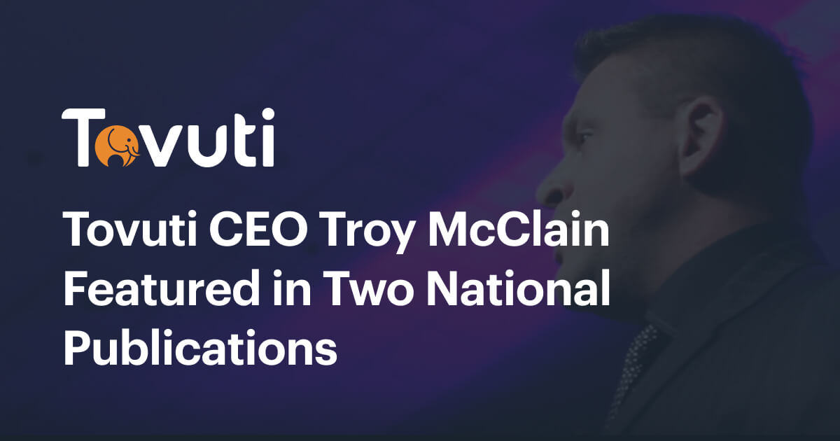 Tovuti CEO Troy McClain Featured in Two National Publications