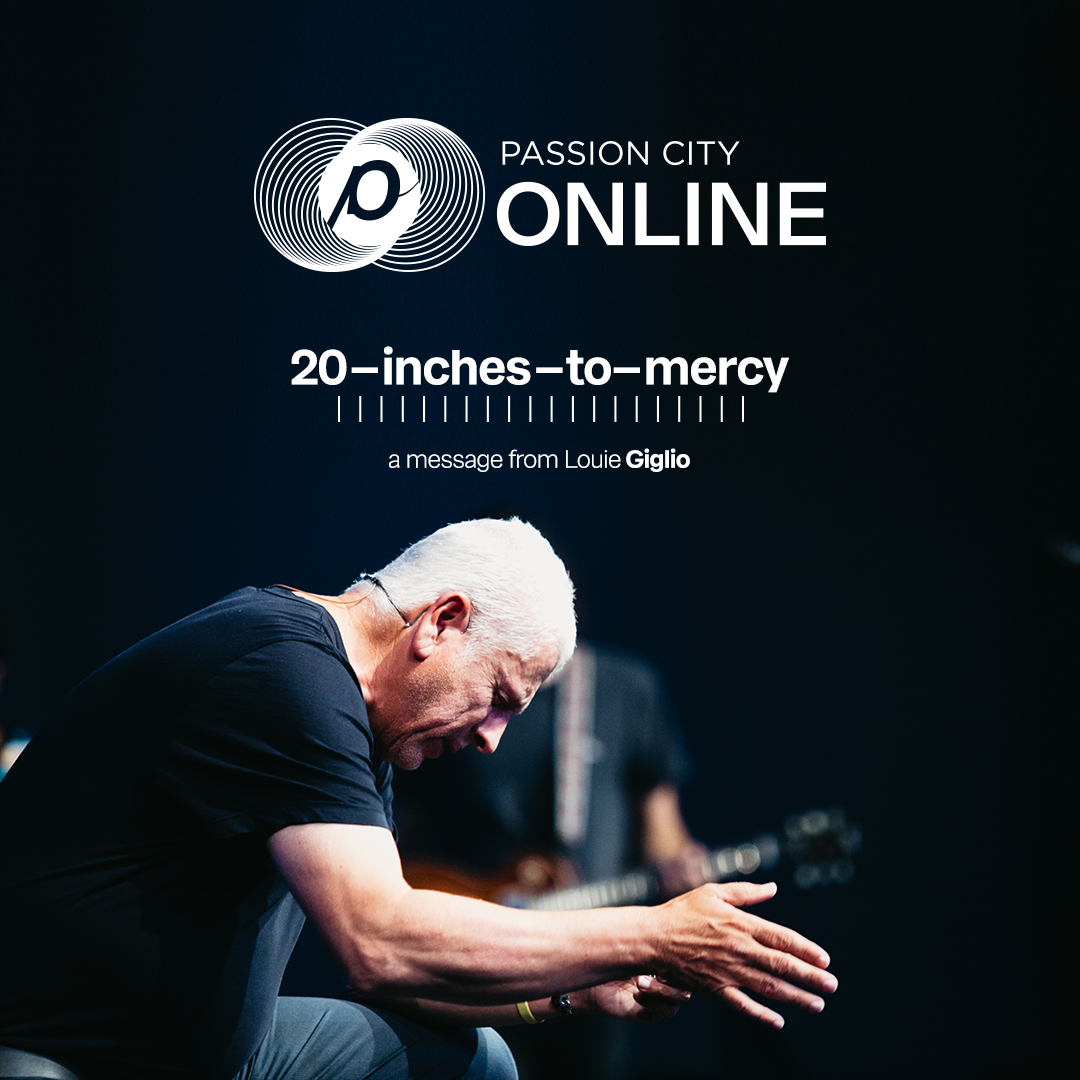 20 Inches to Mercy. A Talk by Pastor Louie Giglio