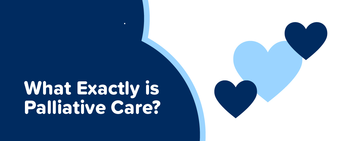 What Exactly is Palliative Care?