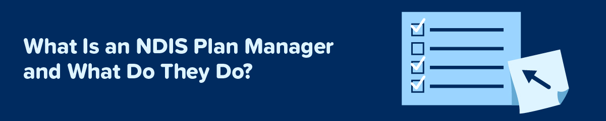 What is an NDIS Plan Manager and What Do They Do?