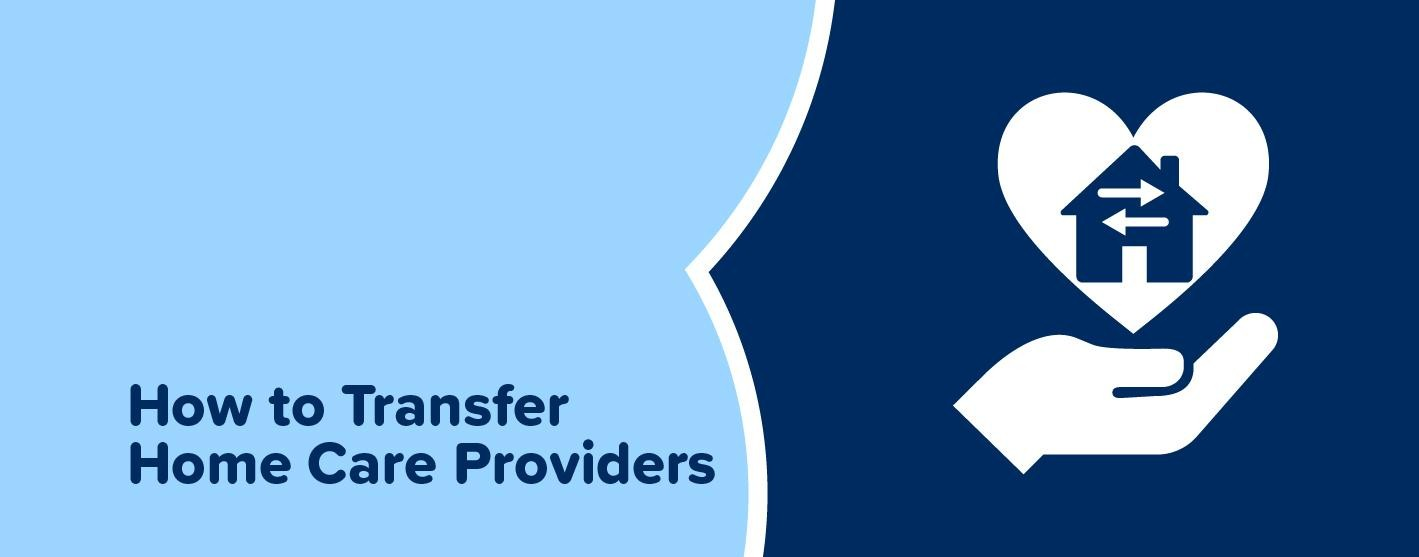 How to Transfer Home Care Providers
