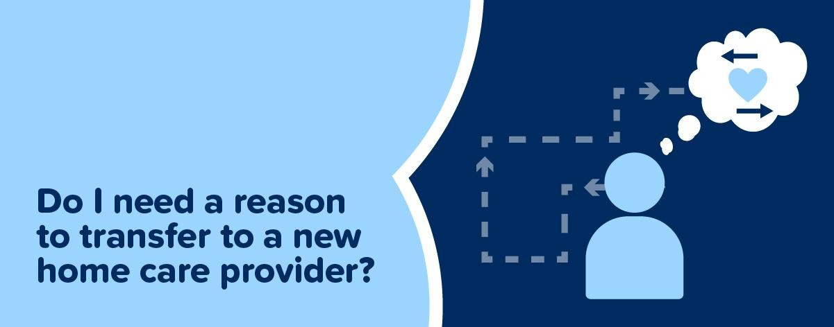 Do I need a reason to transfer to a new home care provider ?
