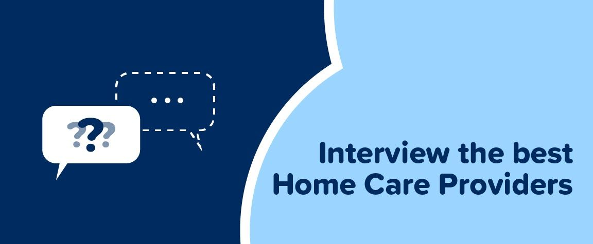 Interview the best Home Care providers