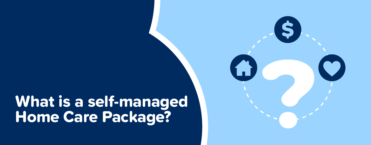 What is a self-managed Home Care Package?