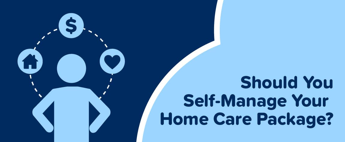 Should You Self-Manage Your Home Care Package?