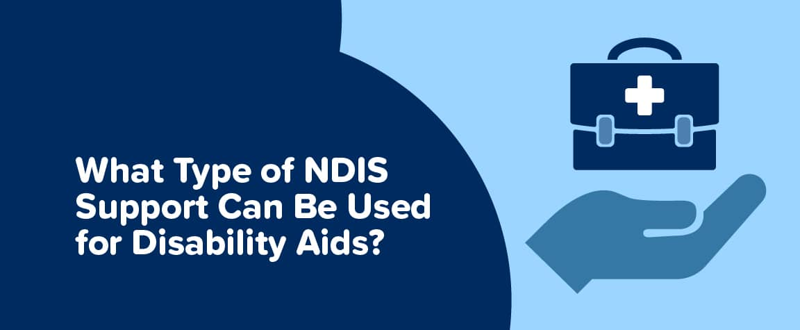What Type of NDIS Support Can Be Used for Disability Aids?