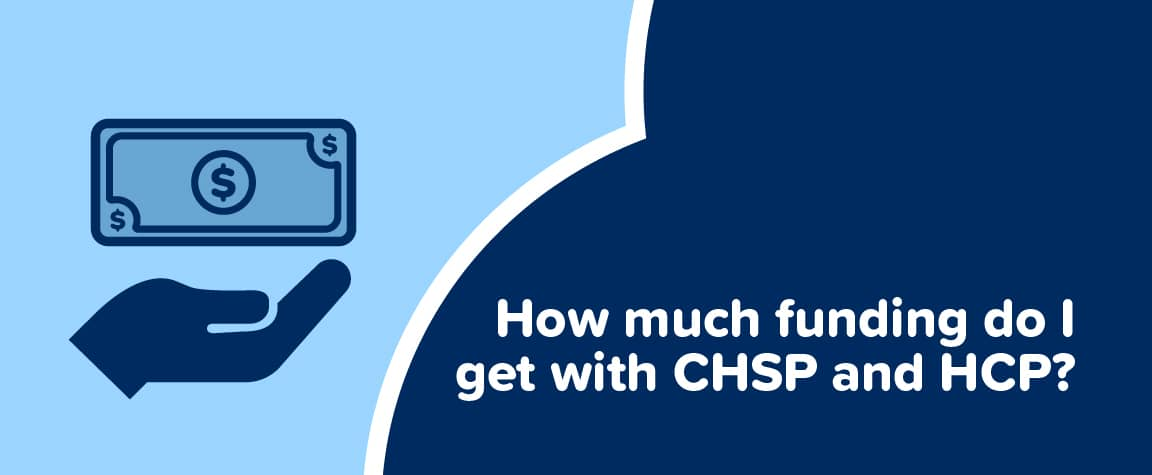 How much funding do I get with CHSP and HCP?