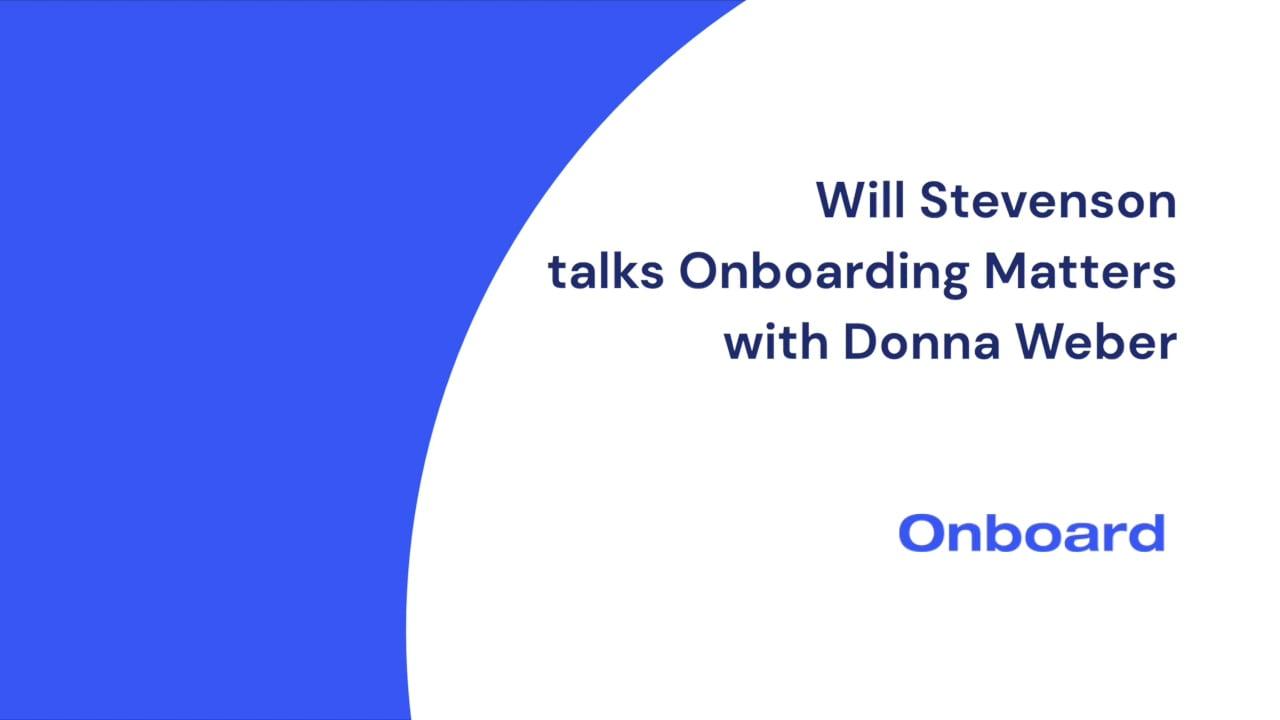 Talking Customer Onboarding: Will Stevenson, from Onboard, talks Onboarding Matters with Donna Weber