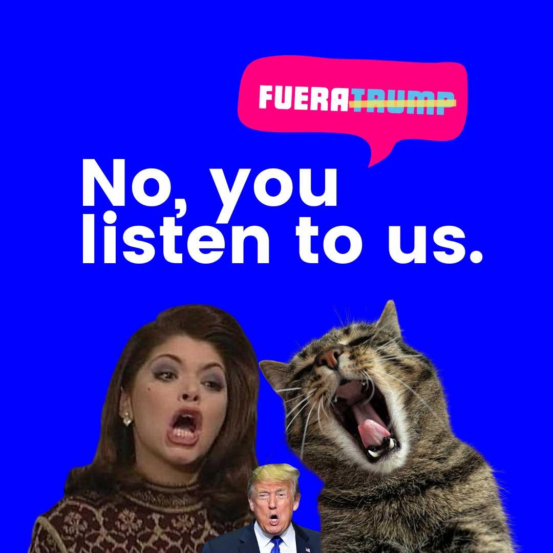 Fuera Trump - No You Listen to Us!