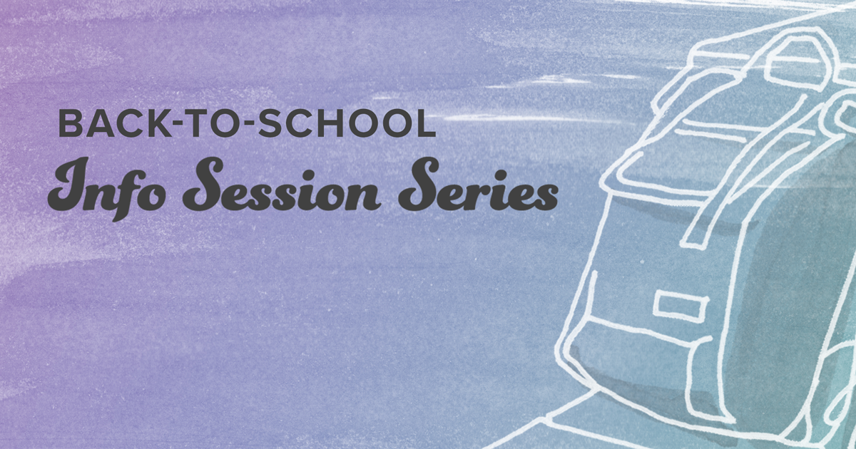 Gradient purple-to-teal background with a white illustrated backpack Back-to-School Info Session Series