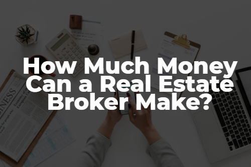 How Much Money Can a Real Estate Broker Make