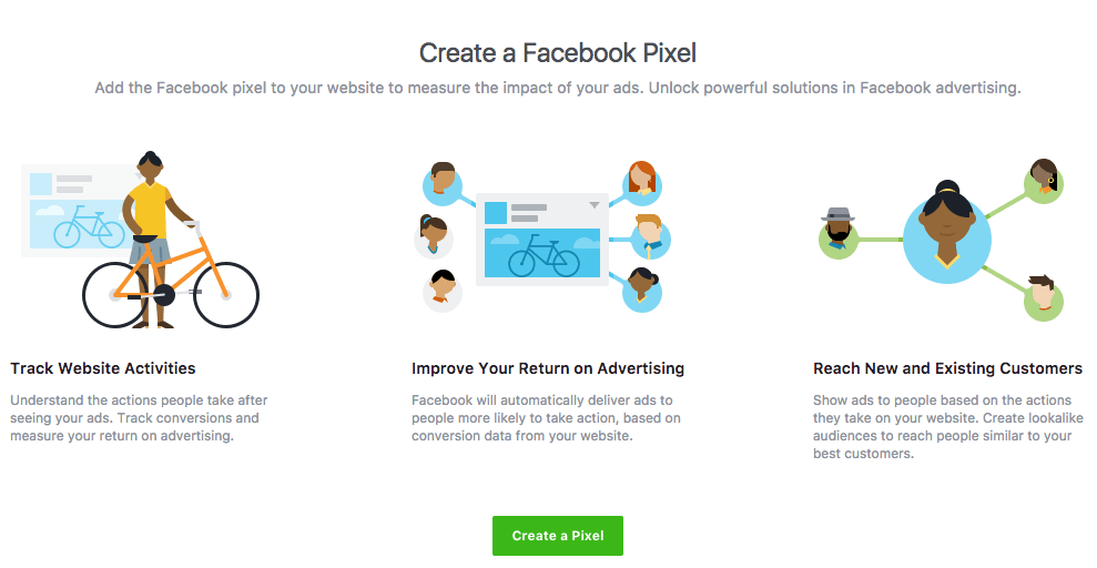 "You will see a ""create a Facebook Pixel"" prompt in this area of your Facebook Ad Manager that will guide you through that process"