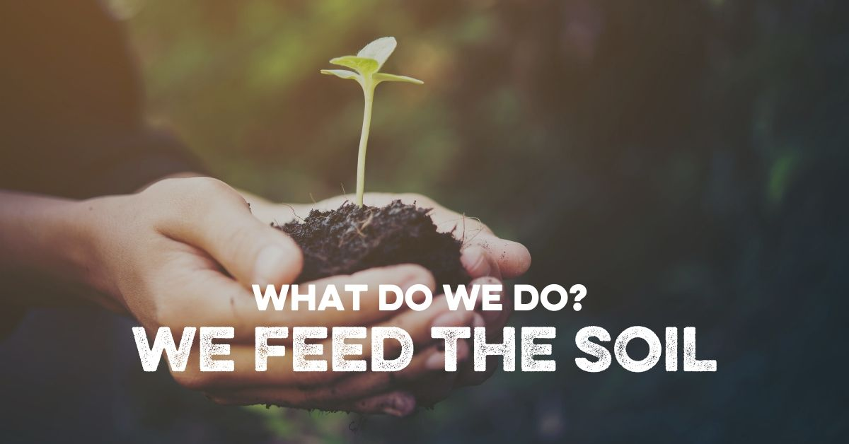 We Feed The Soil