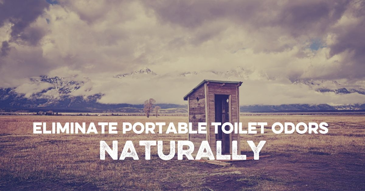 Eliminate Portable Toilet Odors Naturally
