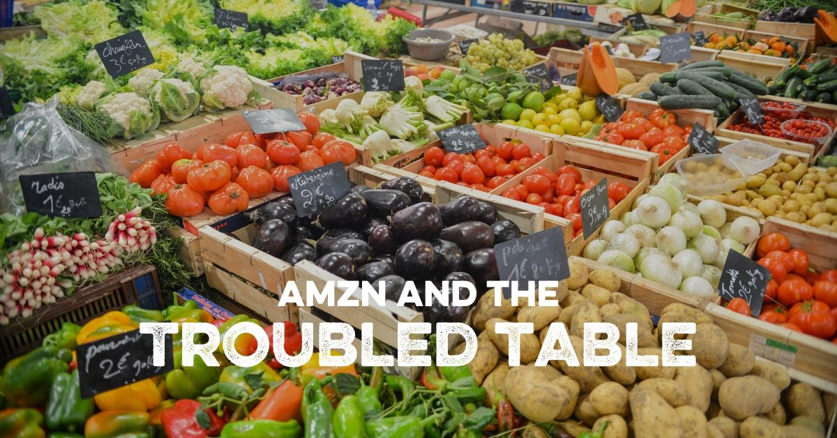 AMZN & The Troubled Table