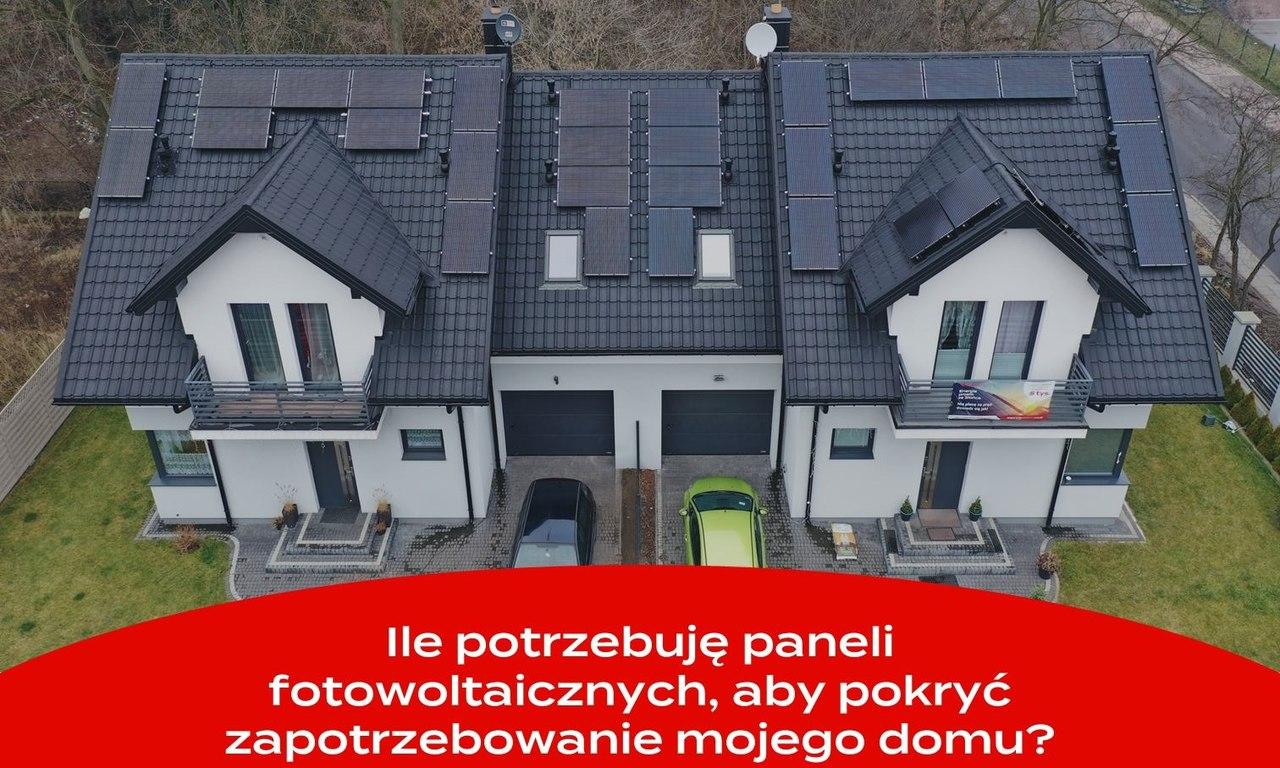 Ile potrzebuje paneli fotowoltaicznych, aby pokryć zapotrzebowanie mojego domu?