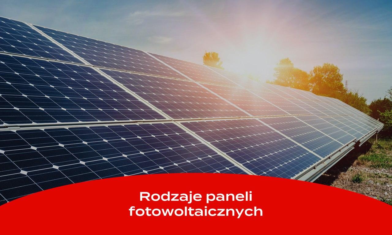 Jakie są rodzaje paneli fotowoltaicznych?