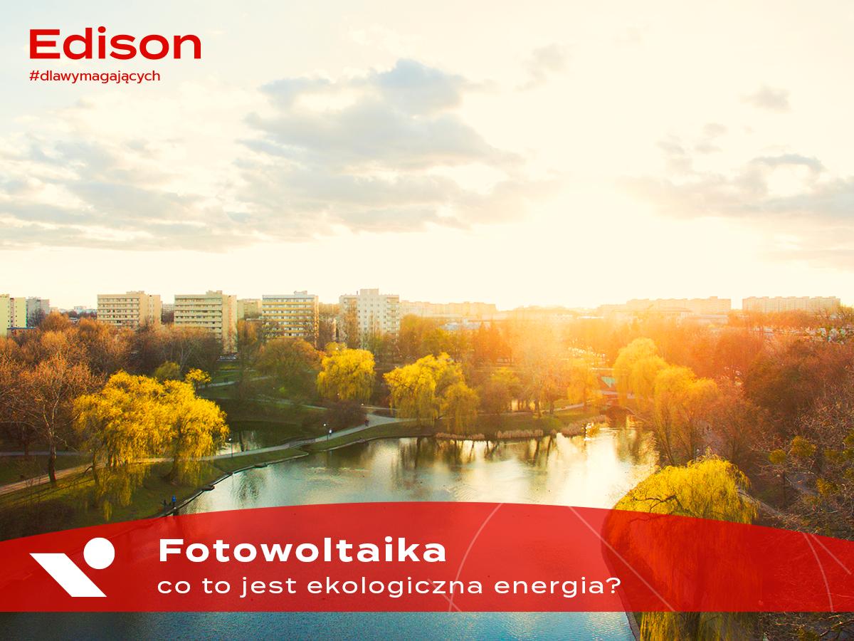 Fotowoltaika - co to jest ekologiczna energia?