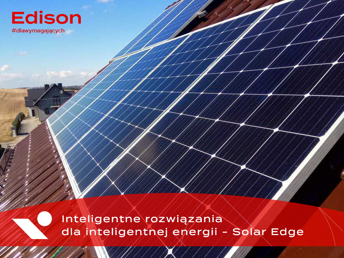 Inteligentne rozwiązania dla inteligentnej energii - Solar Edge