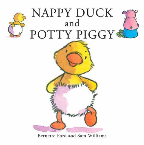 Nappy Duck And Potty Pig by Bernette Ford