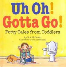 Uh Oh! Gotta Go! Potty Tales from Toddlers by Bob McGrath