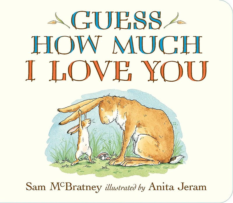 Guess How Much I Love You by Sam McBratney.