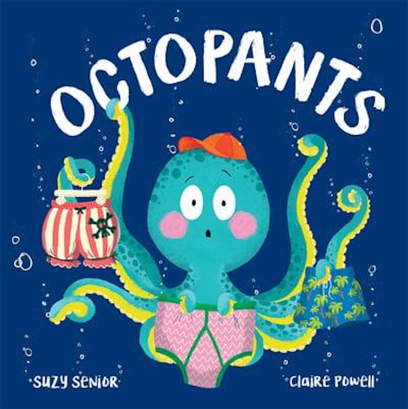 Cover of Octopants: against a dark blue sea, a surprised blue and yellow octopus is holding three pairs of underpants in different tentacles.