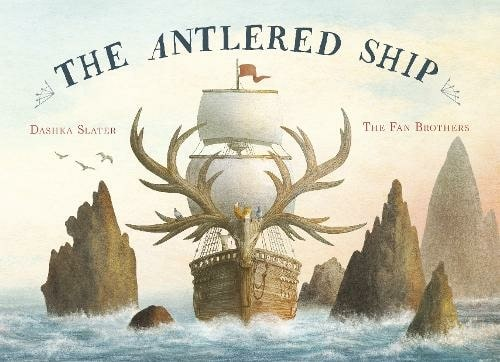 Cover of 'The Antlered Ship' by Dashka Slater.