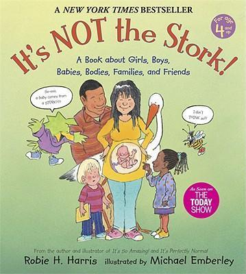 It's Not the Stork! A Book About Girls, Boys, Babies, Bodies, Families and Friends By Robie H. Harris.