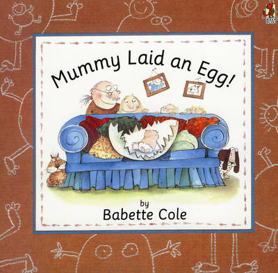Mummy Laid An Egg By Babette Cole.