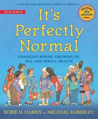 It's Perfectly Normal: Changing Bodies, Growing Up, Sex, and Sexual Health By Robie H Harris.