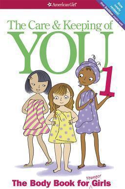 The Care and Keeping of You: The Body Book for Younger Girls By Valorie Schaefer.