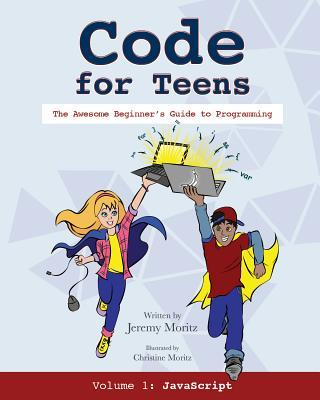 Code for Teens: The Awesome Beginner's Guide to Programming.